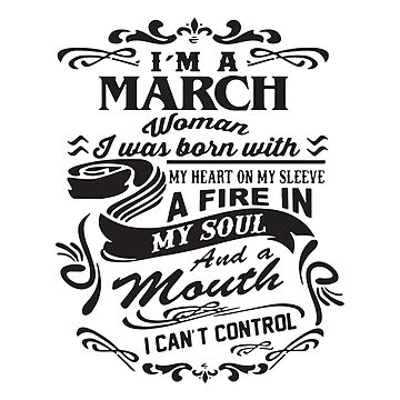 I'm A March Woman I Was Born With My Heart On My Sleeve A Fire In My Soul And A Mouth I Can't Control T-shirts by lydiahproctor