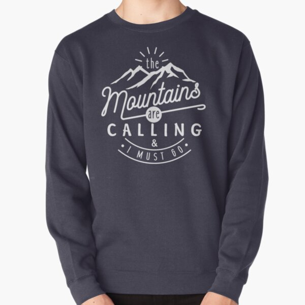 The Mountains Are Calling And I Must Go Pullover Sweatshirt