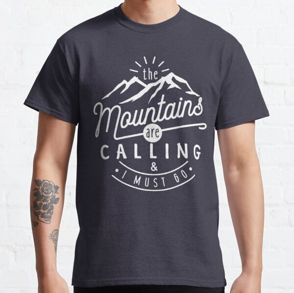The Mountains Are Calling And I Must Go Classic T-Shirt