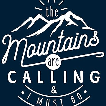 The Mountains Are Calling And I Must Go by TeeVision