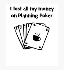 Agile Planning Poker Lost all my Money Photographic Print
