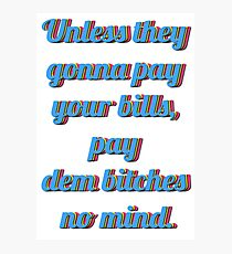 Unless they  gonna pay  your bills,  pay  dem bitches  no mind. Photographic Print
