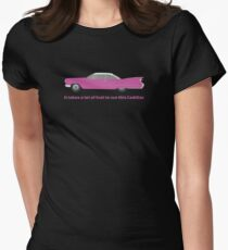 It Takes A Lot Of Fuel To Run This Pink Cadillac T-Shirt Womens Fitted T-Shirt