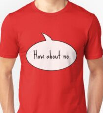 How About No. Unisex T-Shirt