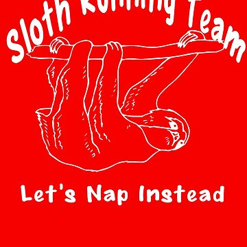 Sloth Running Team. Let's Nap Instead Shirt by goool