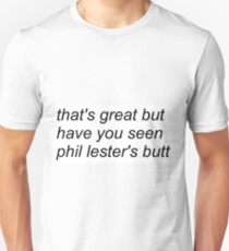 """that's great but have you seen phil lester's butt"" (WHITE) design Unisex T-Shirt"