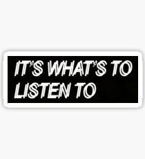 IT'S WHAT'S TO LISTEN TO Sticker