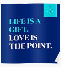 Life is a Gift. Love is the Point. Dark Blue Poster