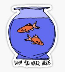 Fish You Were Here Sticker