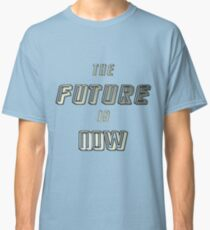 The Future is Now -  Gold on White & Black Classic T-Shirt