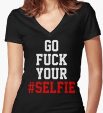 GO FUCK YOUR #SELFIE Women's Fitted V-Neck T-Shirt