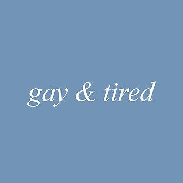 gay & tired - gay stuff by cvx-official