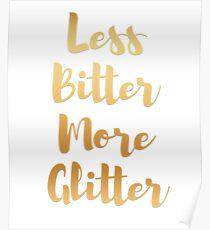 LESS BITTER MORE GLITTER Poster