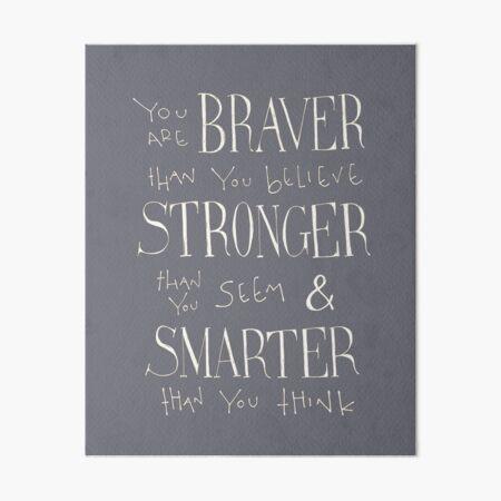 You are Braver Art Board Print