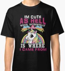 I'm Cute As Hell Which Incidentally Is Where I Came From T-shirt Classic T-Shirt