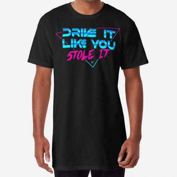 Drive it like you stole it Long T-Shirt