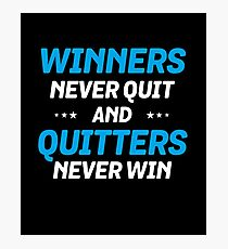 Winners Never Quit And Quitters Never Win Photographic Print