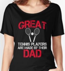 Great Tennis Players Are Made By Their Dad Women's Relaxed Fit T-Shirt