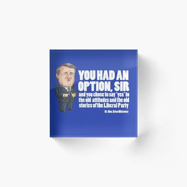 Brian Mulroney - You had an Option Acrylic Block