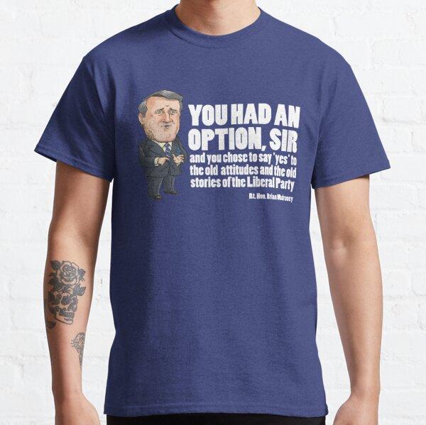 Brian Mulroney - You had an Option Classic T-Shirt