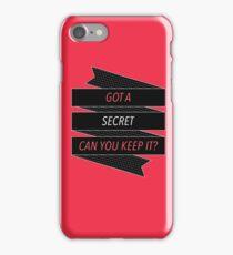 Got a Secret, Can you Keep it? iPhone Case/Skin