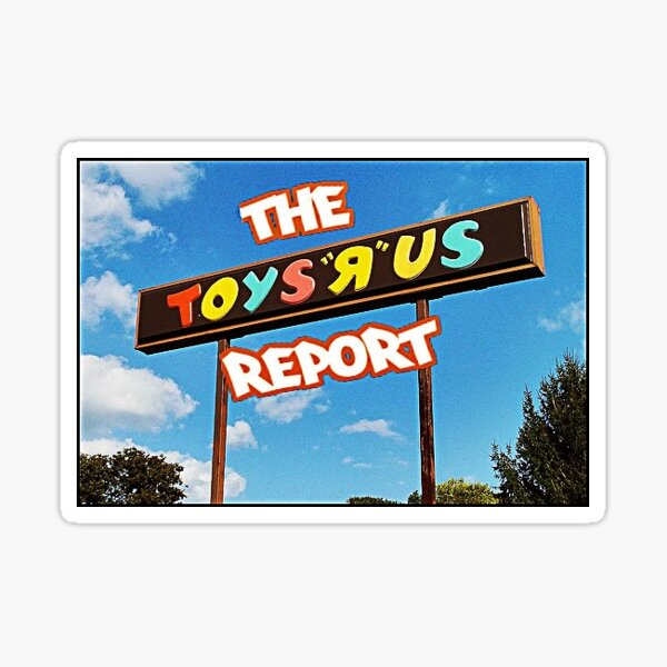 The Toys R Us Report Sign and Such Sticker