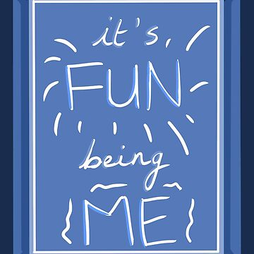 It's Fun Being Me - Confidence Poster by ashjatkinson