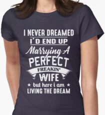 I never dreamed I'd end up marrying A perfect freakin' wife but here I am living the dream Shirt Women's Fitted T-Shirt