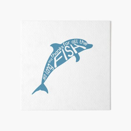 So Long and Thanks for All the Fish Art Board Print
