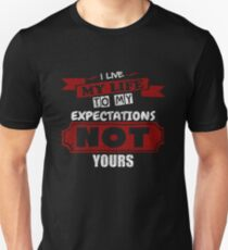 I Live My Life To My Expectations - Funny Saying T-Shirt Unisex T-Shirt