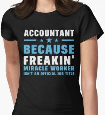 Accountant Because Freakin' Miracle Worker Isn't An Official Job Title T-Shirt