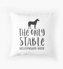 The only stable relationship I need (HORSE or pony) Throw Pillow