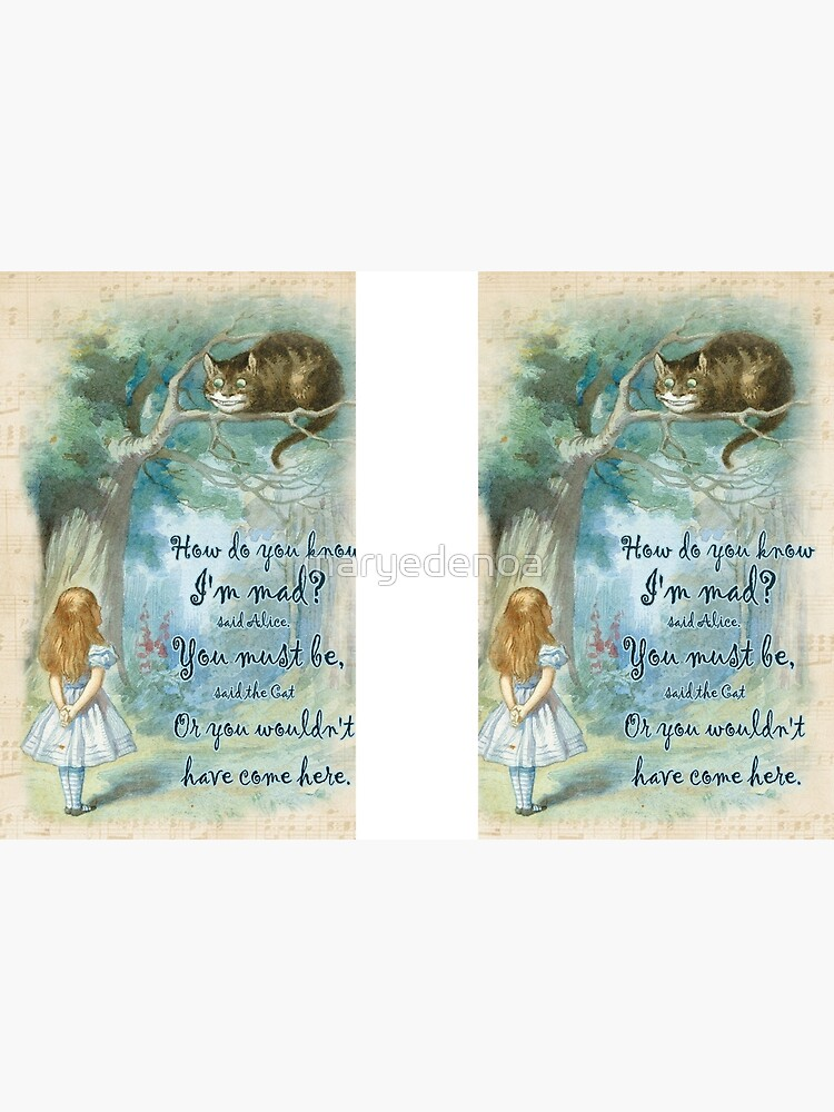 Alice In Wonderland Quote - How Do You Know I'm Mad by maryedenoa