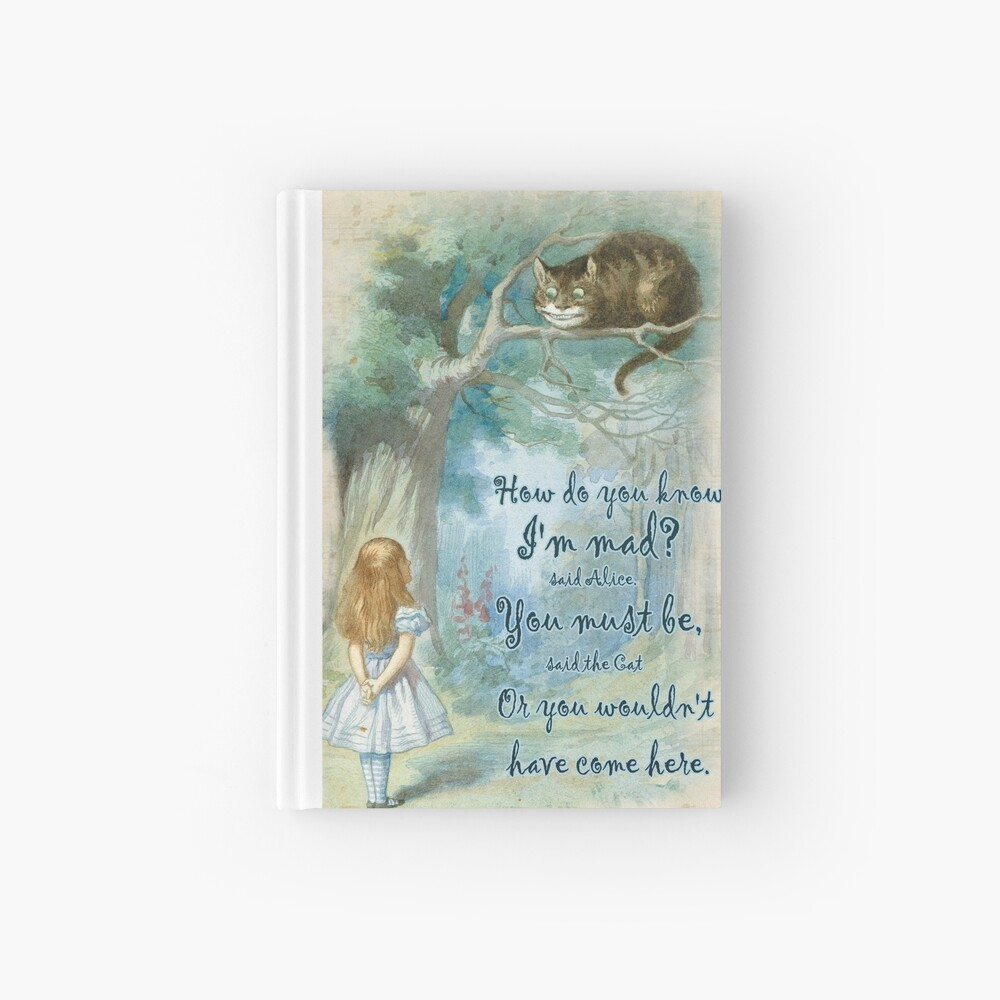 Alice In Wonderland Quote - How Do You Know I'm Mad Hardcover Journal