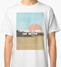 The Less I Know The Better Classic T-Shirt