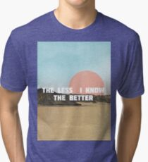 The Less I Know The Better Tri-blend T-Shirt
