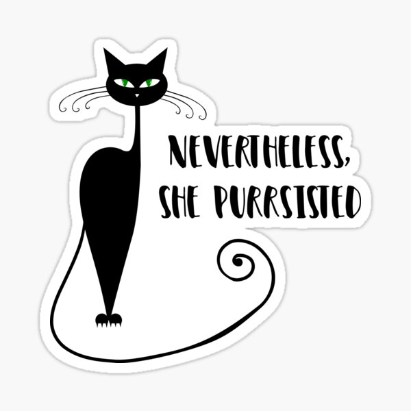 Nevertheless, She Purrsisted Sticker