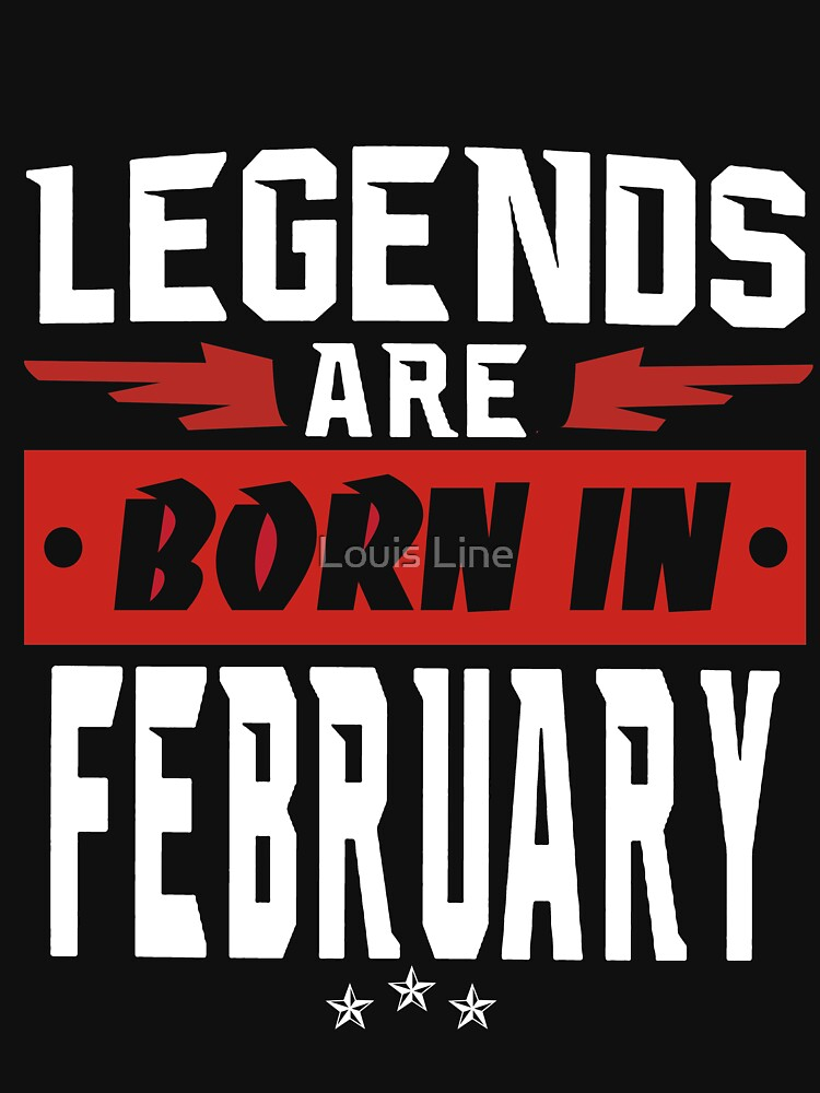 LEGENDS ARE BORN IN FEBRUARY by louistai