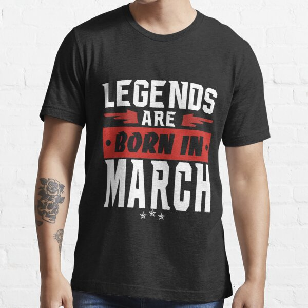 LEGENDS ARE BORN IN MARCH Essential T-Shirt