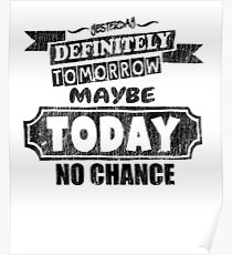 No Chance Today - Funny Saying T-Shirt Poster