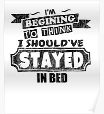 Should've Stayed In Bed - Funny Saying T-Shirt Poster