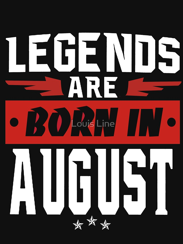 LEGENDS ARE BORN IN AUGUST by louistai