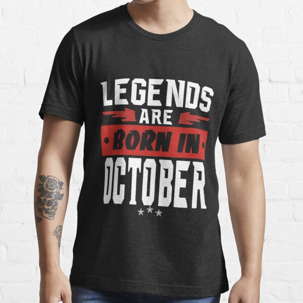 LEGENDS ARE BORN IN OCTOBER Essential T-Shirt