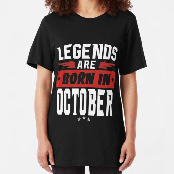 LEGENDS ARE BORN IN OCTOBER Slim Fit T-Shirt