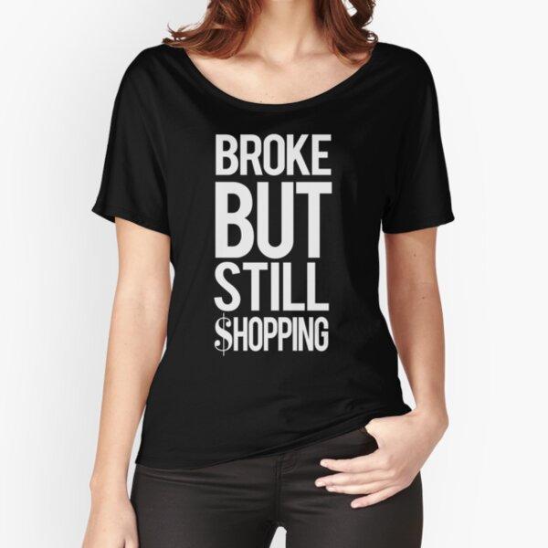 Broke but still shopping. Relaxed Fit T-Shirt