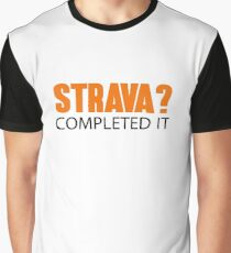 Strava? Completed it Graphic T-Shirt
