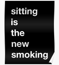 Sitting is the new Smoking (Alternate Color Scheme) Poster