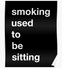 Smoking used to be Sitting (Alternate Color Scheme) Poster