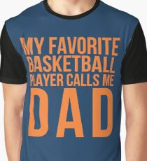 My Favorite Basketball Player Calls Me Dad Graphic T-Shirt