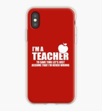 I'M A Teacher. To Save Time Let's Just Assume That I'M Never Wrong iPhone Case